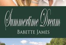 Summertime Dream / The Fourth of July is over, but for these summer lovers the fireworks have just begun. ~ A Contemporary Romance by Babette James from The Wild Rose Press - Coming December 27, 2013 / by Babette James