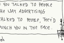 If you talked to people like advertising does ... / they'd punch you in the face.