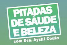 Coluna Pitadas de Saúde e Beleza com Dra. Aychi Couto / Coluna com dicas de saúde e beleza, com Dua. Aycho Couto
