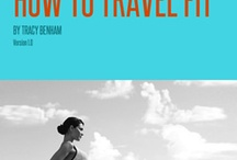Travel Fitness / Fav info, sites and tips to help you travel fit to  GO -DO -SEE MORE. / by Tracy Benham