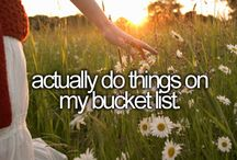 • Bucket list / Things I want to do in life and before I die