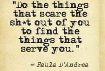 "Quotes Quoted / ""Do the things that scare the sh*t out of you to find the things that serve you."" ~ Paula D'Andrea"