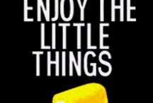 Enjoy the little things in life! / by Sara Luongo