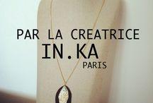 IN.KA BIJOUX PARIS / COLLECTION 2014 / COLLECTIONS 2014 PAR LA CREATRICE DE BIJOUX *IN.KA* PARIS