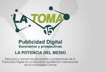 LA TOMA 15 - PUBLICIDAD DIGITAL / La Toma 15 - Publicidad Digital - La potencia del Medio, evento que brindo la oportunidad de conocer el ejercicio publicitario en el medio digital, todo dentro del marco de La Toma en el primer semestre de 2014.