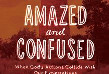 "Amazed and Confused / Inspirations from our AMAZED AND CONFUSED study which is a study on Habakkuk and ""Why would a good God allow bad things to happen to good people?"""