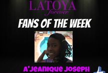 LaToya Forever - Fans of the Week / Every week we highlight the fan of the week.
