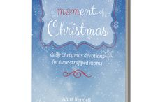 A Moment of Christmas / by Anna Rendell