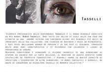 performance Tasselli / Saci Gallery, Firenze / Elemento protagonista della performance Tasselli è il mondo minerale ereditato da mio nonno: Renzo Tasselli.  Desidero condividere e rinnovare il ricordo infantile di una dimensione di stupore ed incanto per la tanta bellezza. Il meditare su queste perfette forme cristalline ha proprietà terapeutiche. I minerali hanno la magica capacità di proiettare l'osservatore in altre dimensioni, in mondi fantastici e surreali, ma anche di conservare ed accogliere tasselli di memorie collettive.