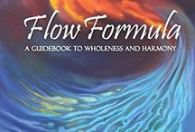 Flow Formula: A Guidebook to Wholeness and Harmony / My book