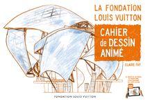 Partenariat Fondation Louis Vuitton / Un Cahier de Dessin Animé sur les inspirations de Franck Gehry dans l'architecture de La Fondation Louis Vuitton.