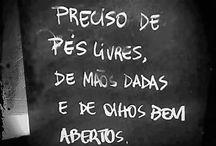 """piES dEScalzos / """"Porque eu só preciso de pés livres, de mãos dadas, e de olhos bem abertos."""" ―Guimarães Rosa"""