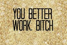 Work, bitch