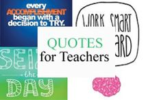 Quotes for Teachers / Quotes for teaching and learning. / by Tree Top Secret Education