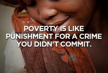 Poverty / I wish that you and I can make poverty go away. It is a saddest form of evil. How can we help? How can we let it go away? We can start at our own little bubble, through loving our kids  and leave them a legacy for compassion for others, or by donating loose change to charity, or a prayer. A little compassion, goes a long way.