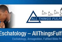 AllThingsFulfilled.com Eschatology Blog / Eschatology (es-ke-tol-o-ge), the study of last things involving the second coming of Christ, the end of the world (age), the judgment, resurrection of the dead and the kingdom of God.  We address matters related to Israel and the end times, the Rapture and fulfilled Bible prophecy.