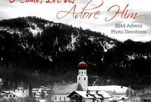 """""""O Come, Let Us Adore Him"""" / 2014 Advent Devotions"""