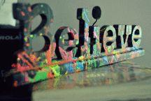 Believe / by Nikki Smith