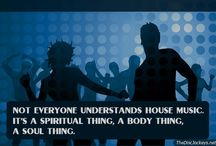 House Music / Interesting stuff about House Music. House music quotes and more...