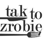 Tak to zrobię / takie hobby, że gotuję, jem i fotografuje. Przepisy na proste, smaczne dania.
