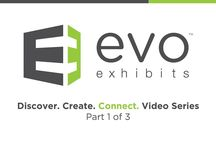 Discover. Create. Connect. / As part 1 of our Discover. Create. Connect. video series, we're examining how to solve real challenges exhibitors face.   Enjoy! The Evo Exhibits team
