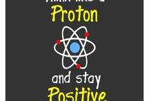 think like a proton & stay positive / If the facts don't fit the theory, change the facts.
