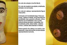 Ex-Votos Lina Bobardi / Ex-votos da Coleção Lina Bobardi.   O acervo ex-votivo foi exposto temporariamente no Museu Abelardo Rodrigues, situado no Solar do Ferrão, no Pelourinho (Salvador-Brasil). Recentemente encontra-se em uma sala neste mesmo local. O acervo é essencialmente composto por ex-votos escultóricos, cujas expressividades estão marcadas nos corpos, faces e membros de cada objeto.