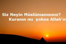 Siz Neyin Müslümanısınız? Kuranın mı yoksa Allah'ın mı ?