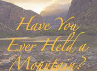 Have You Ever Held a Mountain by John Maling / Have You Ever Held a Mountain? is an illustrated published poem of mine.As to its origin — its purpose — in my mountaineering days, long ago, I would fantasize holding the mountain in my hand, the one I and my friends were about climb. Reaching out in my mind was an exercise in imagination. It altered my perspective and consciousness profoundly for the austere but strangely beautiful places I and my companions found ourselves.