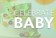Celebrate Baby / Celebrate all things sweet for baby, from baby shower cakes to first birthday parties and every moment in between.