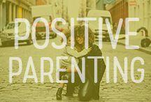 Positive Parenting / Raise 'em up right!