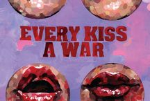 EVERY KISS A WAR / I wrote a collection of stories called EVERY KISS A WAR (Mojave River Press, 2014) & these things remind me of those stories, those things.