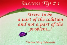 Success Tips! / Inspiration to live by...