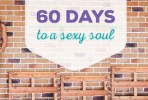 60 Days to a Sexy Soul / Ditch the diets, Love your body and nurture your soul.  www.60daystoasexysoul.com