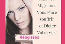 Migraine /  Ne Laissez Plus Vos Migraines Vous Faire souffrir et Dicter Votre Vie ! Réagissez