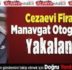 Cezaevi Firarisi Manavgat Otogarı'nda Yakalandı
