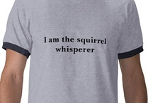 squirrel whisperer t shirt / by Elizabeth Wilson