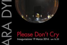 Please don't cry 2016 / Please don't cry, lavori esposti allo Studio Copernico, Castelbeltrame (NO)
