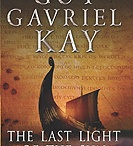 Last Light of the Sun / Guy Gavriel Kay's novel LAST LIGHT OF THE SUN, published in 2004, evokes the Viking, Anglo-Saxon and Celtic cultures of a turbulent age.