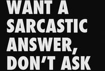 My love for sarcasm