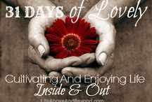 31 Days of Lovely / Cultivating and Enjoying Life - Inside and Out / by Debi Chapman