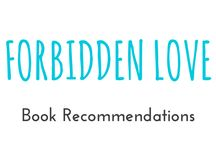 "Forbidden Love / These are books I recommend you should read from the category ""Forbidden Love"". Think Romeo and Julie, cop and thief..."