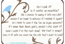 """Decluttering my life..... / Quotes I've read & hope to be able to proudly repeat and live by in the near future: My newest mantra:""""Don't put things down, put them away""""  LOVE IT!! """"I can't get over this, I actually have an empty drawer?""""  I'd totally forgotten I owned some of this stuff!"""" As many of you know I have spent many years back & forth to NY helping to care for my mom. With her passing in Feb, 2011, sadly it is no longer an issue. Mom had a saying """"Do it tomorrow."""" Tomorrow is here, time to ORGANIZE MY LIFE!"""