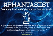 """PHANTASIST /  """"The Phantasist is a psychopathic, psychopathological or ideologically driven online user who uses, and dependent upon, their online identity to attack others. Their online identity becomes more important than their offline identity. All iPredators are Phantasists to a certain degree, but not all Phantasists are iPredators until they attack."""" Michael Nuccitelli, Psy.D. (2016)"""