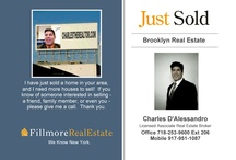 Brooklyn Real Estate Sold by Charles D'Alessandro Your Brooklyn Realtor® / Brooklyn Realtor® Charles D'Alessandro with Fillmore Real Estate selling homes in Brooklyn New York has SOLD a home in your neighborhood. for more information on these properties and more go to my website at www.CharlesTheBrooklynRealtor.com