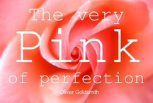 "Think Pink! / ""Almost all words do have color and nothing is more pleasant than to utter a pink word and see someone's eyes light up and know it is a pink word for him or her too""  ~Gladys Taber"