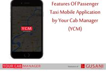 Features of Passenger Taxi Mobile Application by Your Cab Manager (YCM)