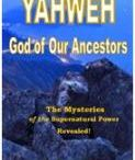 YAHWEH God Of Our Ancestors / YAHWEH - God of our Ancestors  - The Mysteries of the Supernatural Power Revealed!  The writer of this book Prophet Stanley Kuforiji brought to limelight again the mysteries of the Supernatural power of YAHWEH God of the Universe for the remembrance and empowerment of the Children of God on earth. In the beginning; the book of Genesis, YAHWEH God Almighty called all things into being. The cause of all things exists only in the will of God....