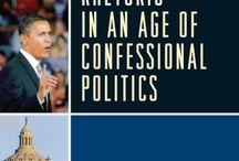Confessional Politics / Presidential Campaign Rhetoric in an Age of Confessional Politics. My second book, pushed in 2011 by Lexington Books (with updated paperback published in 2012).