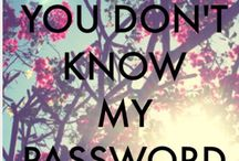 Hahaha,  you don't know my password / don't touch my phone!
